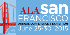 ALA Annual Conference & Exhibition: San Francisco, June 25-30, 2015
