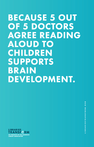 Because 5 out of 5 doctors agree reading aloud to children supports brain development. Libraries transform.