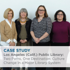Case Study: Los Angeles (Calif.) Public Library: Two Paths, One Destination: Culture Change in a Major Library System