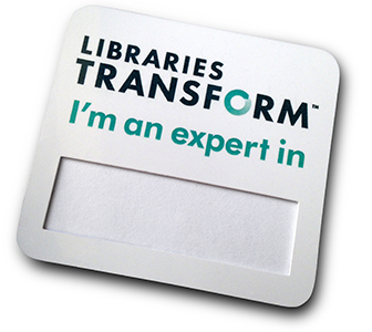 Badge: Libraries Transform. I'm an expert in....