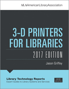 Library Technology Reports volume 53, no. 5 3-D Printers for Libraries, 2017 Edition by Jason Griffey