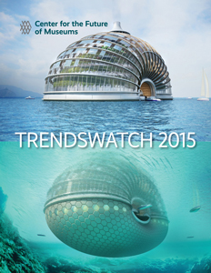 Center for the Future of Museums - TrendsWatch 2015