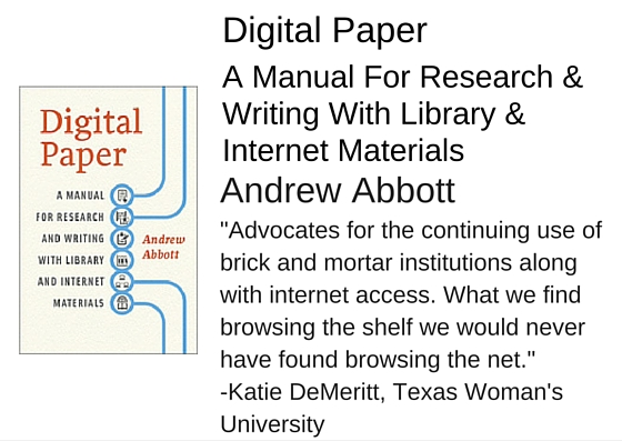 "Digital Paper A Manual For Research And Writing With Library And Internet Materials by Andrew Abbott - ""Advocates for the continuing use of brick and mortar institutions along with internet access. What we find browsing the shelf we would never have found browsing the net."" -Katie DeMeritt, Texas Woman's University"