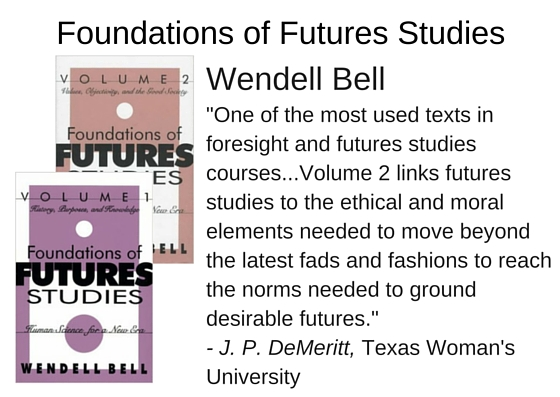 "Foundations of Futures Studies by Wendell Bell - ""One of the most used texts in foresight and futures studies courses...Volume 2 links futures studies to the ethical and moral elements needed to move beyond the latest fads and fashions to reach the norms needed to ground desirable futures."" - J. P. DeMeritt, Texas Woman's University"