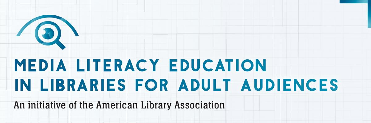 Media Literacy Education in Libraries for Adult Audiences: An initiative of the American Library Association