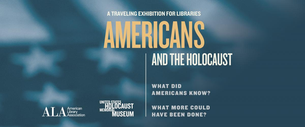 Americans and the Holocaust: A Traveling Exhibition for Libraries. What did Americans know? What more could have been done?