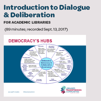 """Introduction to Dialogue & Deliberation for Academic Libraries"" (90 minutes; recorded Sept. 13, 2017)"