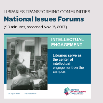 """Libraries Transforming Communities: National Issues Forums"" (90 minutes, recorded Nov. 15, 2017)"
