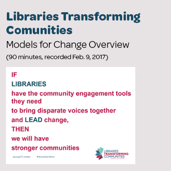 Libraries Transforming Communities: Models for Change Overview (90 minutes, recorded Feb. 9, 2017)