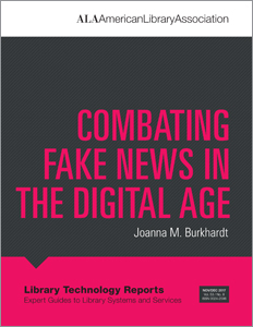 "Library Technology Reports volume 53, no. 8 Combating Fake News in the Digital Age"" by Joanna Burkhardt"