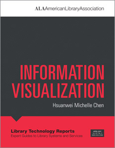 "Library Technology Reports volume 53, no. 3 ""Information Visualization"" by Dr. Hsuanwei Michelle Chen"