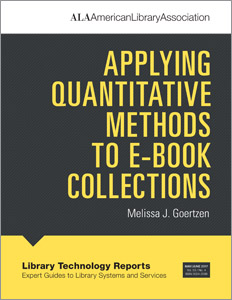 "Library Technology Reports volume 53, no. 4 Applying Quantitative Methods to E-book Collections"" by Melissa J. Goertzen"