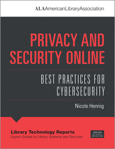 "Library Technology Reports volume 54, no. 3 ""Privacy and Security Online: Best Practices for Cybersecurity"" by Nicole Hennig"