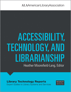 "Library Technology Reports volume 54, no. 4 ""Accessibility, Technology, and Librarianship"" edited by Heather Moorefield-Lang"