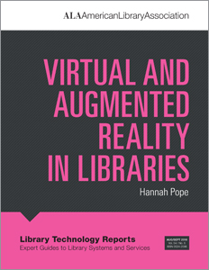 "Library Technology Reports volume 54, no. 6 ""Virtual and Augmented Reality in Libraries"" by Hannah Pope"