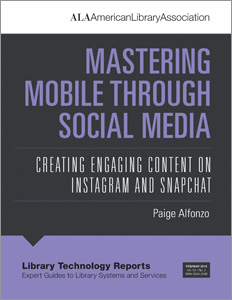 "Library Technology Reports volume 55, no. 2 ""Mastering Mobile Through Social Media: Creating Engaging Content on Instagram and Snapchat"" by Paige Alfonzo"