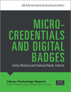 "Library Technology Reports volume 55, no. 3 ""Micro-credentials and Digital Badges"" edited by Emily Rimland and Victoria Raish"