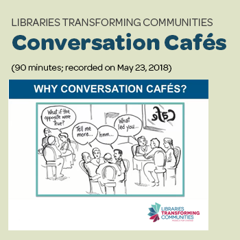 """Libraries Transforming Communities: Conversation Cafés"" (90 minutes, recorded on May 23, 2018)"