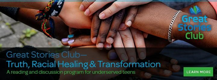 Truth, Racial Healing & Transformation Great Stories Club -- a reading and discussion program for underserved teens