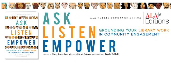 Ask, Listen, Empower: Grounding Your Library Work in Community Engagement book from ALA Editions