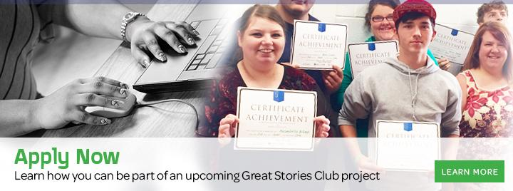 Apply now: Learn how you can be part of an upcoming Great Stories Club project