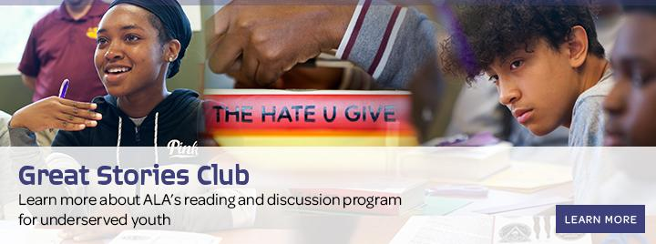 Great Stories Club: Learn more about ALA's reading and discussion program for underserved youth. Learn more.