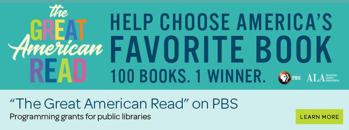 The Great American Read. Help choose America's favorite book. 100 books. 1 winner. Programming grants for libraries. Learn more.