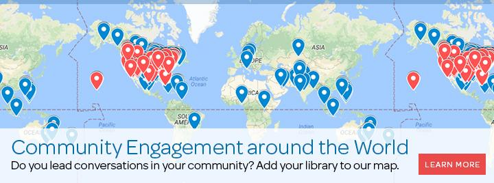 Community engagement around the world: Do you lead conversations in your community? Add your library to our map.