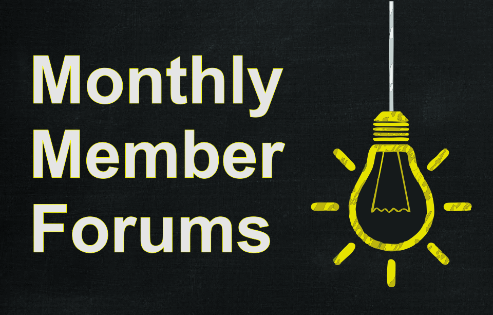 Monthly Member Forums
