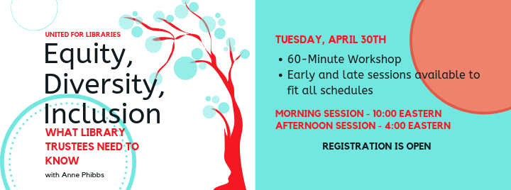 New Workshop for Trustees: Equity, Diversity, Inclusion: What Library Trustees Need to Know on Tuesday, April 30th. A 60-minute workshop with early and late sessions available to fit all schedules. Led by Anne Phibbs, presented by United for Libraries. Registration open now.
