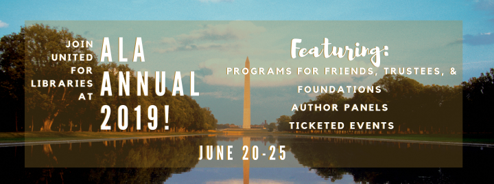 Join United for Libraries at ALA Annual 2019 and enjoy programs for trustees, friends, and foundations; author events; ticketed events, and more!