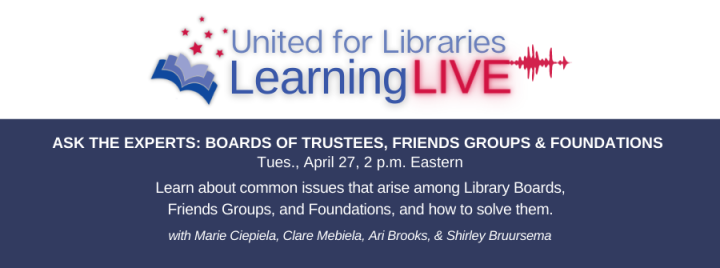 Join us for this month's Learning Live session, Ask the Expert: Library Boards, Friends Groups, and Foundations 4/27 at 2 pm ET