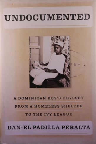 Undocumented: A Dominican Boy's Odyssey from a Homeless Shelter to the Ivy League by Dan-el Padilla Peralta