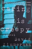 """Caring is Creepy,"" By David Zimmerman, Published by Soho Press"