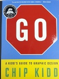 "•	""Go: A Kidd's Guide to Graphic Design"" written by Chip Kidd, published by Workman Publishing Company."