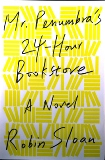 �Mr. Penumbra's 24-Hour Bookstore,� By Robin Sloan, Published by Farrar, Straus and Giroux