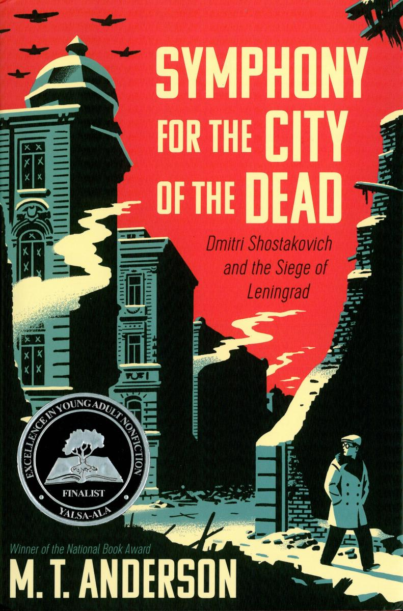 Symphony for the City of the Dead:  Dmitri Shostakovich and the Siege of Leningrad by M.T. Anderson