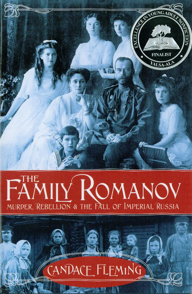 The Family Romanov: Murder, Rebellion & the Fall of Imperial Russia by Candace Fleming