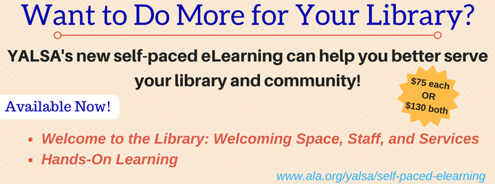 Want to do more for your library? YALSA's new self-paced eLearning can help you better serve your library and community!